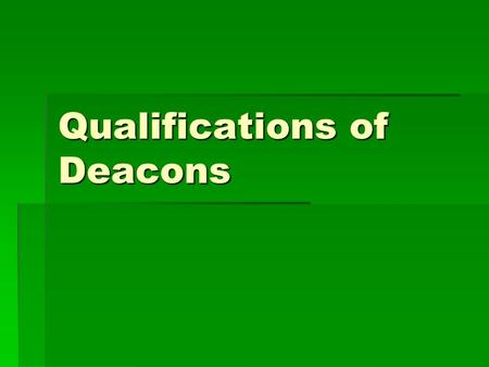 Qualifications of Deacons. Dignified  KJV—grave  RSV—serious  NASV—men of dignity  ESV—dignified  NIV—men worthy of respect  BAGD—worthy of respect/honor,