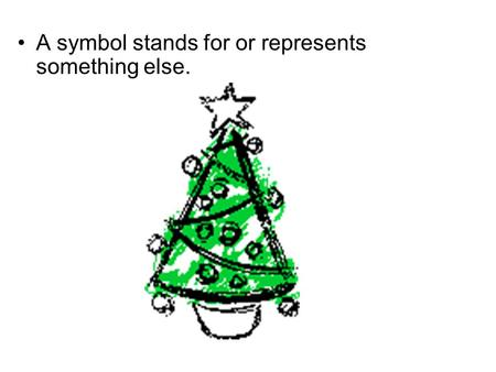 A symbol stands for or represents something else..