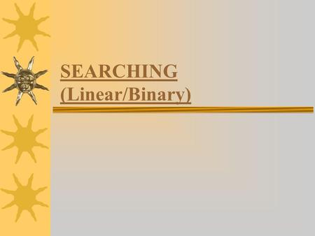 SEARCHING (Linear/Binary). Searching Algorithms  method of locating a specific item of information in a larger collection of data.  two popular search.