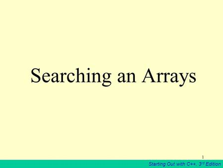 Starting Out with C++, 3 rd Edition 1 Searching an Arrays.