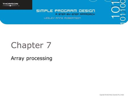 Chapter 7 Array processing. Objectives To introduce arrays and the uses of arrays To develop pseudocode algorithms for common operations on arrays To.