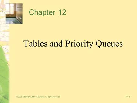 © 2006 Pearson Addison-Wesley. All rights reserved12 A-1 Chapter 12 Tables and Priority Queues.
