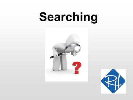 Searching. RHS – SOC 2 Searching A magic trick: –Let a person secretly choose a random number between 1 and 1000 –Announce that you can guess the number.