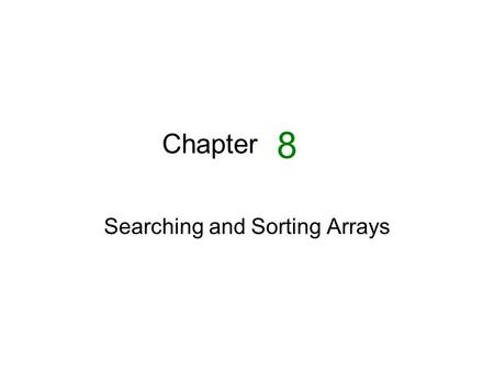 Chapter Searching and Sorting Arrays 8. Introduction to Search Algorithms 8.1.