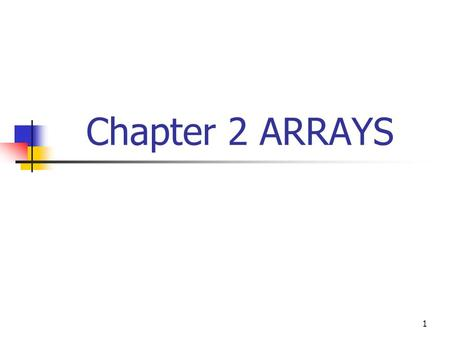 Chapter 2 ARRAYS.