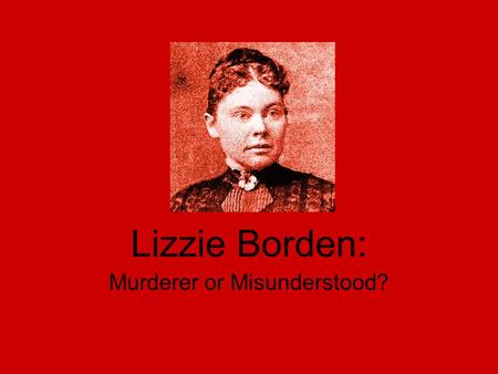 Lizzie Borden: Murderer or Misunderstood?. August 4, 1892 The house on Second Street in Fall River with the barn in back. This is exactly how the house.