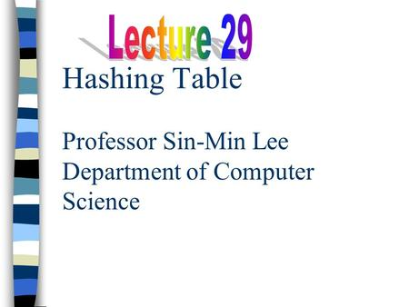 Hashing Table Professor Sin-Min Lee Department of Computer Science.