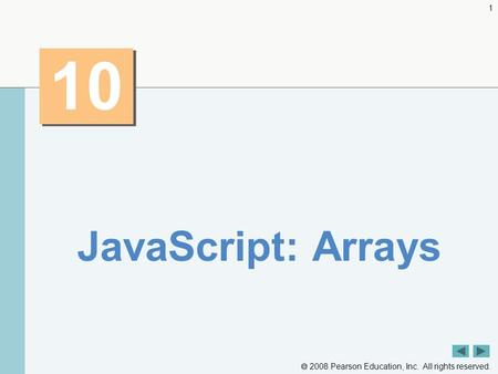  2008 Pearson Education, Inc. All rights reserved. 1 10 JavaScript: Arrays.