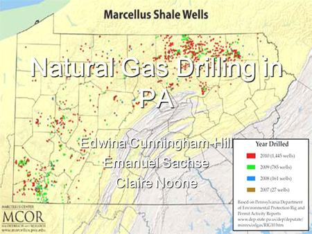 Natural Gas Drilling in PA Edwina Cunningham-Hill Emanuel Sachse Claire Noone.