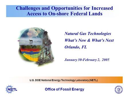 Challenges and Opportunities for Increased Access to On-shore Federal Lands Natural Gas Technologies What's New & What's Next Orlando, FL January 30-February.