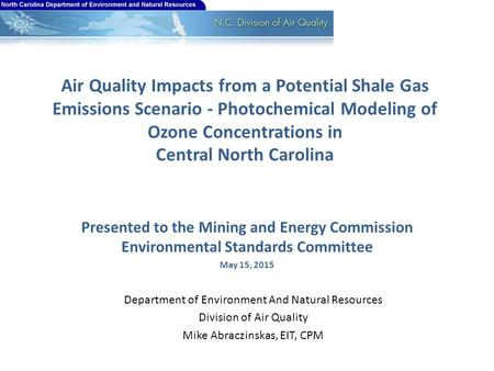 Air Quality Impacts from a Potential Shale Gas Emissions Scenario - Photochemical Modeling of Ozone Concentrations in Central North Carolina Presented.