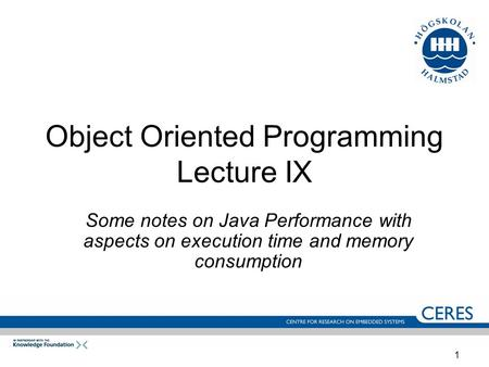 1 Object Oriented Programming Lecture IX Some notes on Java Performance with aspects on execution time and memory consumption.