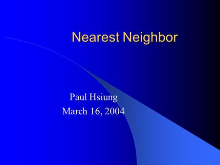 Nearest Neighbor Paul Hsiung March 16, 2004. Quick Review of NN Set of points P Query point q Distance metric d Find p in P such that d(p,q) < d(p',q)