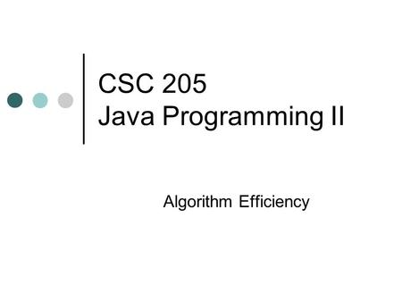 CSC 205 Java Programming II Algorithm Efficiency.