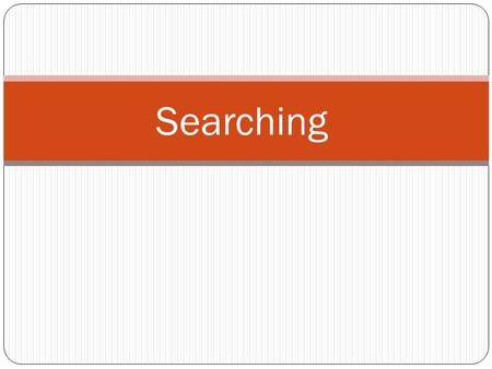 Searching. Linear (Sequential) Search Search an array or list by checking items one at a time. Linear search is usually very simple to implement, and.