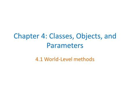 Chapter 4: Classes, Objects, and Parameters 4.1 World-Level methods.