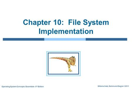 Silberschatz, Galvin and Gagne ©2011 Operating System Concepts Essentials– 8 th Edition Chapter 10: File System Implementation.