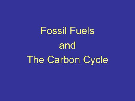 Fossil Fuels and The Carbon Cycle. Carbon Cycle The Carbon Cycle is a model describing how carbon molecules move between the living and nonliving.