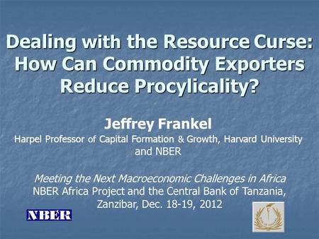 Dealing with the Resource Curse: How Can Commodity Exporters Reduce Procylicality? Meeting the Next Macroeconomic Challenges in Africa NBER Africa Project.