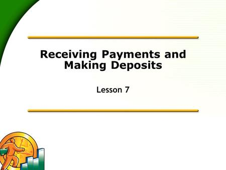 Receiving Payments and Making Deposits Lesson 7. 2 Lesson objectives  To learn how to record customer payments in QuickBooks  To learn how to handle.