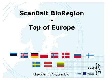 ScanBalt BioRegion - Top of Europe Elise Kvarnström, ScanBalt.