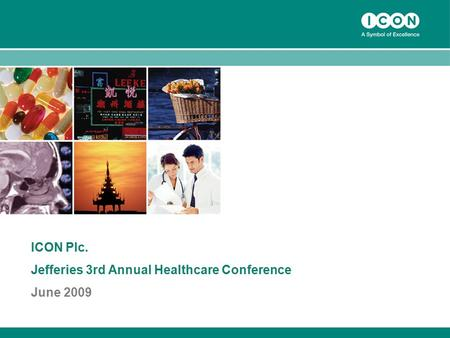 1 ICON Plc. Jefferies 3rd Annual Healthcare Conference June 2009.