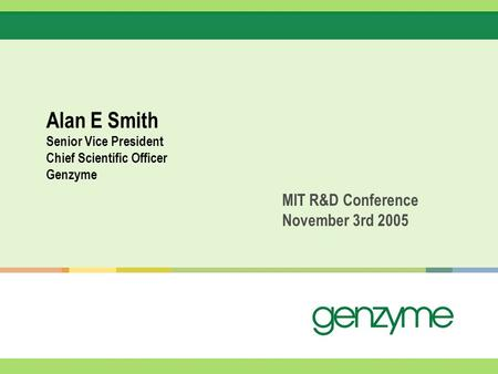 Alan E Smith Senior Vice President Chief Scientific Officer Genzyme MIT R&D Conference November 3rd 2005.