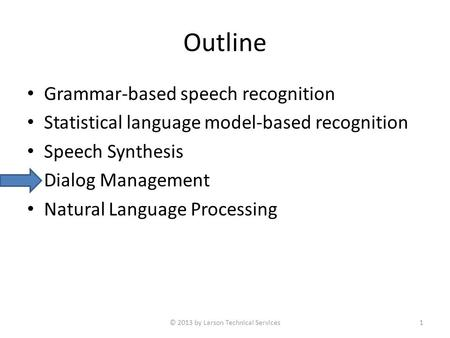 Outline Grammar-based speech recognition Statistical language model-based recognition Speech Synthesis Dialog Management Natural Language Processing ©