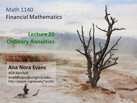 Lecture 20 Ordinary Annuities Ana Nora Evans 403 Kerchof  Math 1140 Financial Mathematics.