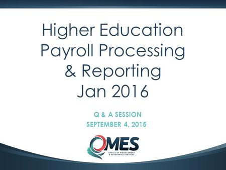 0 Higher Education Payroll Processing & Reporting Jan 2016 Q & A SESSION SEPTEMBER 4, 2015.