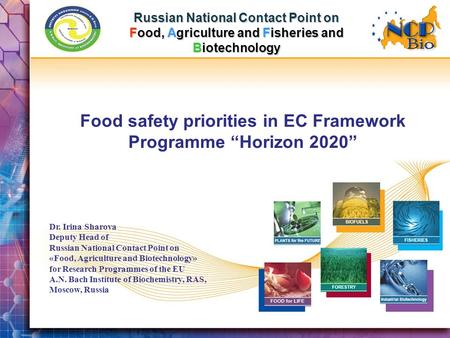"Russian National Contact Point on Food, Agriculture and Fisheries and Biotechnology Food safety priorities in ЕС Framework Programme ""Horizon 2020"" Dr."
