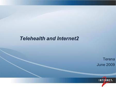 Telehealth and Internet2 Terena June 2009. The scope of the Internet2 Health Science Initiative includes medical and related biological research, education,