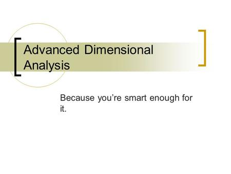 Advanced Dimensional Analysis Because you're smart enough for it.