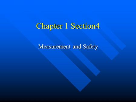 Chapter 1 Section4 Measurement and Safety. Using SI system A meter-is the basic unit of length in the SI system A meter-is the basic unit of length in.