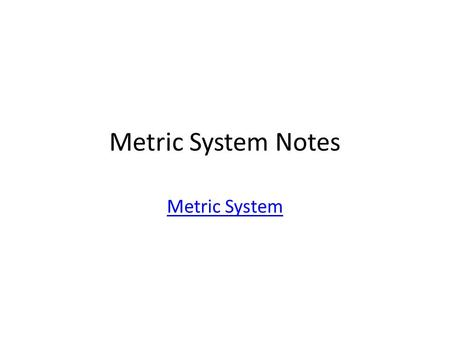 Metric System Notes Metric System. SI SI = Systems International or Metric System It is the universal language of scientist It is based on units of ten.