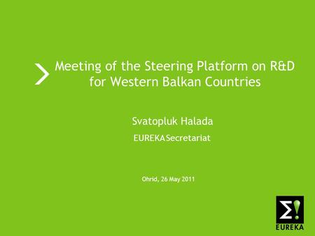 Doing business through technology www.eurekanetwork.org EUREKA Meeting of the Steering Platform on R&D for Western Balkan Countries Ohrid, 26 May 2011.