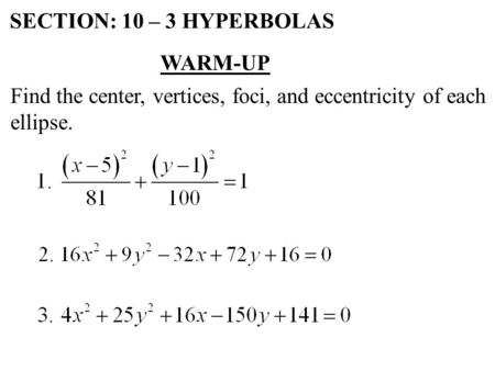 SECTION: 10 – 3 HYPERBOLAS WARM-UP