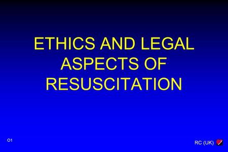 RC (UK) O1 ETHICS AND LEGAL ASPECTS OF RESUSCITATION.
