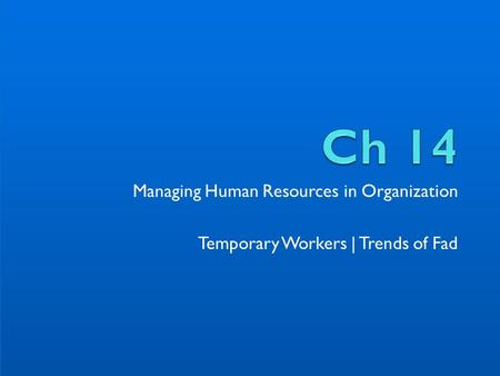 Managing Human Resources in Organization Temporary Workers | Trends of Fad.