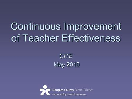 Continuous Improvement of Teacher Effectiveness CITE May 2010 May 2010.