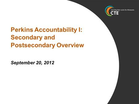 Perkins Accountability I: Secondary and Postsecondary Overview September 20, 2012.