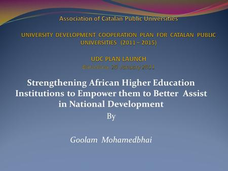 Strengthening African Higher Education Institutions to Empower them to Better Assist in National Development By Goolam Mohamedbhai.