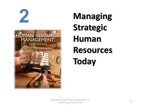 Managing Strategic Human Resources Today Copyright © 2013 Pearson Education, Inc. Publishing as Prentice Hall 2-1 2.