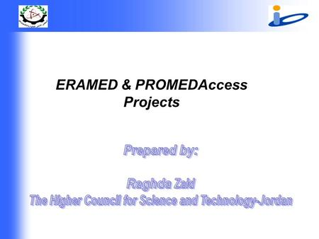 "ERAMED & PROMEDAccess Projects. ERAMED project ERAMED project "" Strengthening the European Research Area in the Mediterranean Countries"" "" Strengthening."