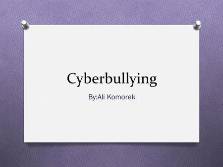 Cyberbullying By:Ali Komorek. What is Cyberbullying O Cyberbullying is bullying that takes place using electronic technology. (www.stopbullying.gov)