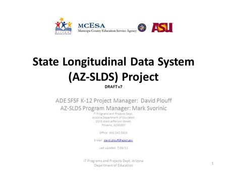 State Longitudinal Data System (AZ-SLDS) Project DRAFT v7 ADE SFSF K-12 Project Manager: David Plouff AZ-SLDS Program Manager: Mark Svorinic IT Programs.