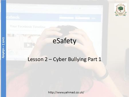 ESafety Lesson 2 – Cyber Bullying Part 1 Unit 1 – eSafety