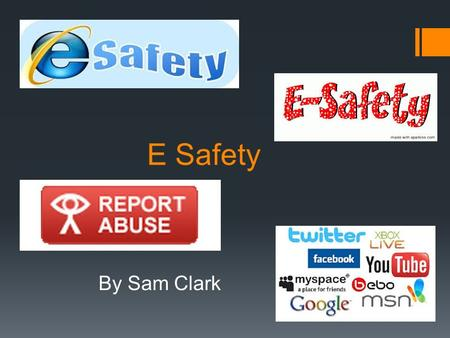 E Safety By Sam Clark. How to report  You press the report abuse button to stop cyber bullying on the ceop website.