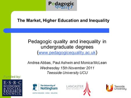 The Market, Higher Education and Inequality Pedagogic quality and inequality in undergraduate degrees ( www.pedagogicequality.ac.uk ) www.pedagogicequality.ac.uk.