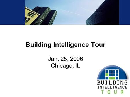 Building Intelligence Tour Jan. 25, 2006 Chicago, IL.